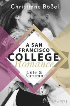 Cole & Autumn / A San Francisco College Romance Bd.2 - Bößel, Christiane