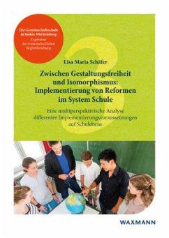 Zwischen Gestaltungsfreiheit und Isomorphismus: Implementierung von Reformen im System Schule - Schäfer, Lisa Maria