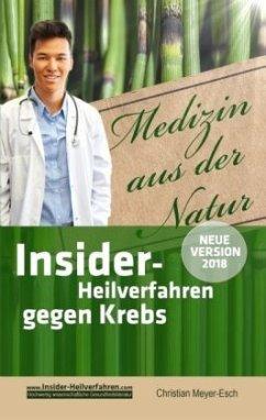 Insider-Heilverfahren gegen Krebs (Neue Version 2018) - Meyer-Esch, Christian