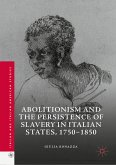 Abolitionism and the Persistence of Slavery in Italian States, 1750-1850 (eBook, PDF)