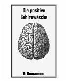 Die positive Gehirnwäsche (eBook, ePUB)
