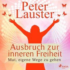 Ausbruch zur inneren Freiheit - Mut, eigene Wege zu gehen (Ungekürzt) (MP3-Download) - Lauster, Peter