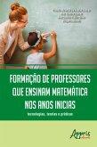 Formação de Professores que Ensinam Matemática nos Anos Iniciais: Tecnologias, Teorias e Práticas (eBook, ePUB)