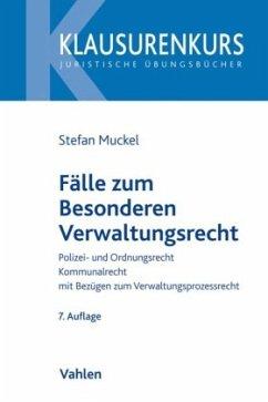Fälle zum Besonderen Verwaltungsrecht - Muckel, Stefan