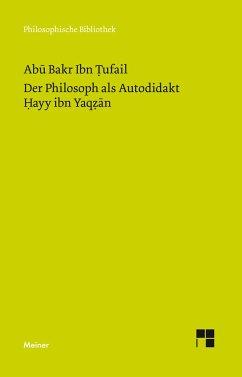 Der Philosoph als Autodidakt. Hayy ibn Yaqzan - Ibn Tufail, Abu Bakr