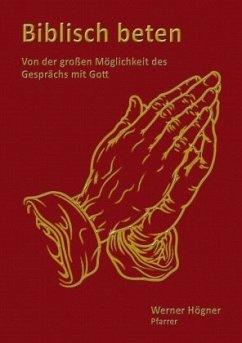 Biblisch beten - Högner, Werner