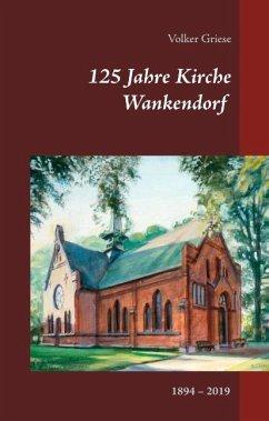 125 Jahre Kirche Wankendorf - Griese, Volker