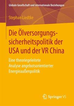 Die Ölversorgungssicherheitspolitik der USA und der VR China (eBook, PDF) - Liedtke, Stephan
