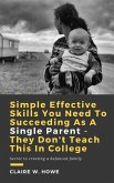 Simple Effective Skills You Need to Succeeding As a Single Parent - They Don't Teach This in College (eBook, ePUB)
