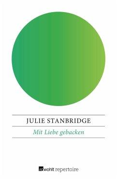 Mit Liebe gebacken (eBook, ePUB) - Stanbridge, Julie