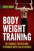 Body Weight Training: Get Bigger, Faster and Stronger with Calisthenics (eBook, ePUB)