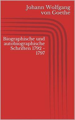 Biographische und autobiographische Schriften 1792 - 1797 (eBook, ePUB) - Goethe, Johann Wolfgang von