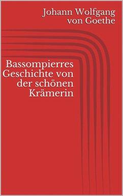 Bassompierres Geschichte von der schönen Krämerin (eBook, ePUB) - Goethe, Johann Wolfgang von