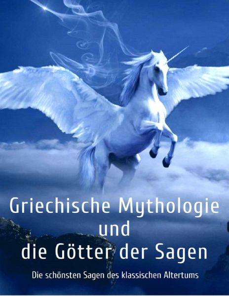Griechische Mythologie Und Die Götter Der Sagen Die Schönsten Sagen Des Klassischen Altertums Ebook Epub