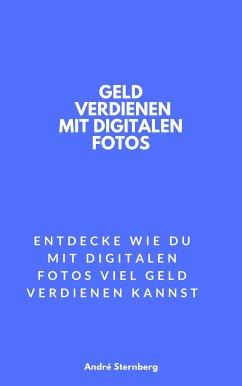 Geld verdienen mit digitalen Fotos (eBook, ePUB) - Sternberg, Andre