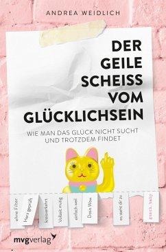 Der geile Scheiß vom Glücklichsein (eBook, ePUB) - Weidlich, Andrea