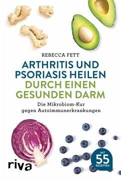 Arthritis und Psoriasis heilen durch einen gesunden Darm (eBook, PDF) - Fett, Rebecca