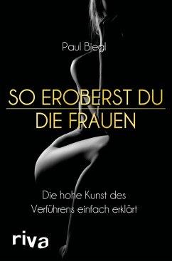 So eroberst du die Frauen (eBook, ePUB) - Biegl, Paul