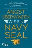 Angst überwinden wie ein Navy SEAL (eBook, ePUB)