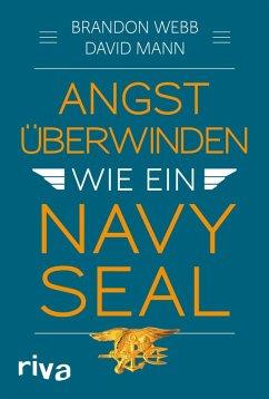 Angst überwinden wie ein Navy SEAL (eBook, ePUB) - Webb, Brandon; Mann, John David