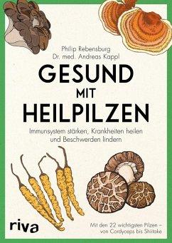 Gesund mit Heilpilzen (eBook, ePUB) - Rebensburg, Philip; Kappl, Andreas