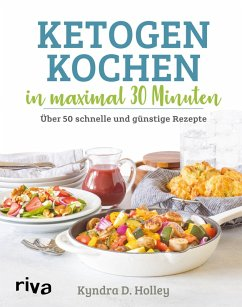 Ketogen kochen in maximal 30 Minuten (eBook, ePUB) - Holley, Kyndra