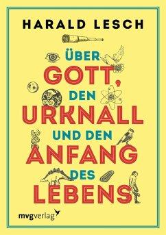 Über Gott, den Urknall und den Anfang des Lebens (eBook, ePUB) - Lesch, Harald