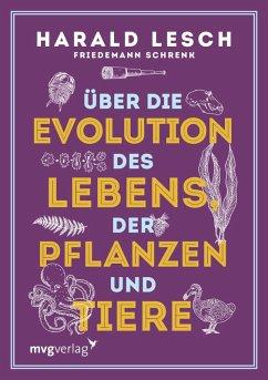 Über die Evolution des Lebens, der Pflanzen und Tiere (eBook, PDF) - Lesch, Harald; Schrenk, Friedemann