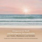 Entspannende Musik und beruhigende Naturgeräusche zum Heilen, Meditieren und Schlafen (Entspannungsmusik) (MP3-Download)