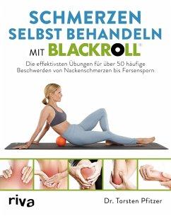 Schmerzen selbst behandeln mit BLACKROLL® (eBook, PDF) - Pfitzer, Torsten