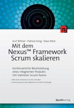 Mit dem Nexus(TM) Framework Scrum skalieren (eBook, PDF) - Bittner, Kurt; Kong, Patricia; West, Dave