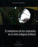El simbolismo de los contrastes en el mito indígena Emberá (eBook, ePUB)