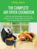 The Complete Air Fryer Cookbook: Delicious and Amazingly Easy Air Fryer Recipes to Fry, Roast, Bake, and Grill with Your Air Fryer (Anyone Can Cook) (eBook, ePUB)