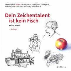 Dein Zeichentalent ist kein Fisch (eBook, PDF) - Köder, David