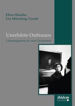 Unerhörte Ostfrauen - Händler, Ellen; Mitsching-Viertel, Uta