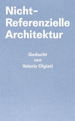 Nicht-Referentielle Architektur - Olgiati, Valerio; Breitschmid, Markus