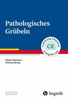Pathologisches Grübeln - Teismann, Tobias; Ehring, Thomas