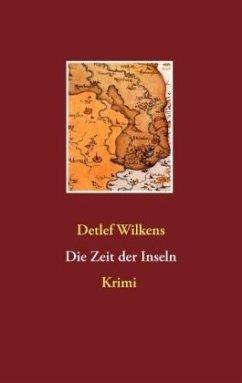 Die Zeit der Inseln - Wilkens, Detlef