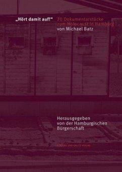 »Hört damit auf!« 20 Dokumentarstücke zum Holocaust in Hamburg - Batz, Michael