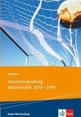 Abschlussprüfung Mathematik 2014 - 2019. Ausgabe Baden-Württemberg