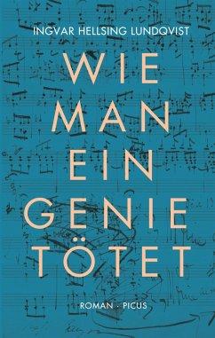 Wie man ein Genie tötet (eBook, ePUB) - Lundqvist, Ingvar Hellsing