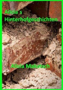 Alicia´s Hinterhofgeschichten (eBook, ePUB) - Makatsch, Alicia