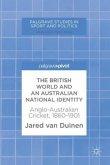 The British World and an Australian National Identity: Anglo-Australian Cricket, 1860-1901