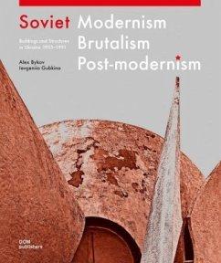 Soviet Modernism - Brutalism - Post-modernism - Bykov, Oleksiy; Gubkina, Ievgeniia