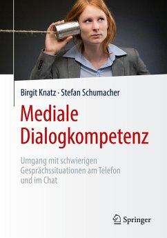 Mediale Dialogkompetenz - Knatz, Birgit; Schumacher, Stefan