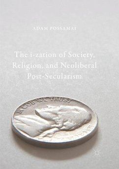 The i-zation of Society, Religion, and Neoliberal Post-Secularism - Possamai, Adam