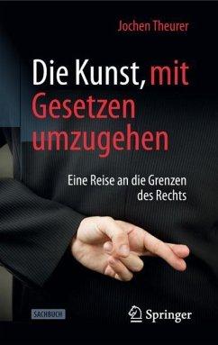 Die Kunst, mit Gesetzen umzugehen - Theurer, Jochen