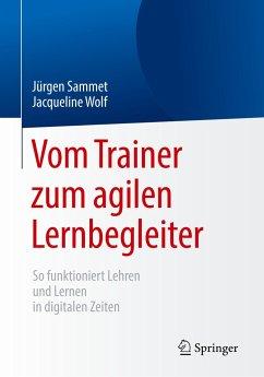 Vom Trainer zum agilen Lernbegleiter - Sammet, Jürgen;Wolf, Jacqueline
