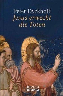 Jesus erweckt die Toten - Dyckhoff, Peter