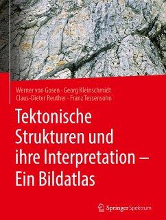 Tektonische Strukturen und ihre Interpretation - Ein Bildatlas - Tessensohn, Franz; Gosen, Werner; Kleinschmidt, Georg